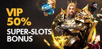 VIP SLOTS 50% SUPER BONUS